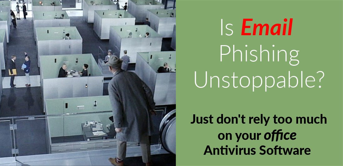 Is Email Phishing Unstoppable? Just don't rely too much on your office antivirus software.